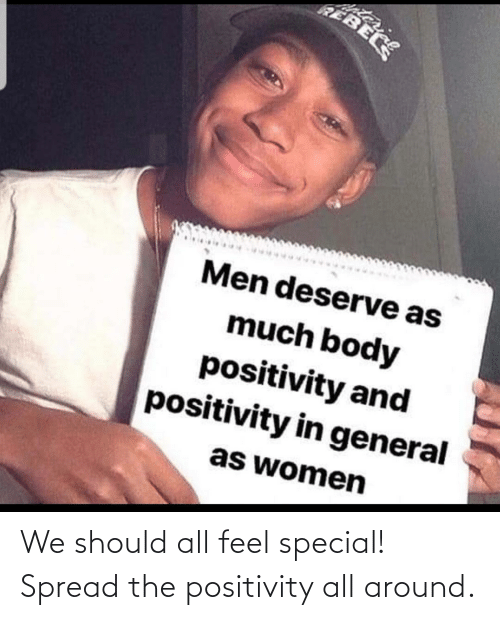 spread: We should all feel special! Spread the positivity all around.