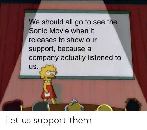 Let Us: We should all go to see the  Sonic Movie when it  releases to show our  support, because a  company actually listened to  us. Let us support them