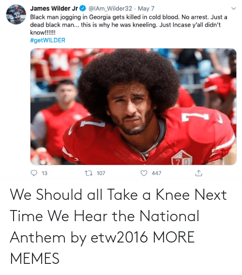 National: We Should all Take a Knee Next Time We Hear the National Anthem by etw2016 MORE MEMES