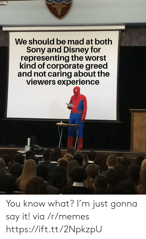 Disney, Memes, and Sony: We should be mad at both  Sony and Disney for  representing the worst  kind of corporate greed  and not caring about the  viewers experience You know what? I'm just gonna say it! via /r/memes https://ift.tt/2NpkzpU