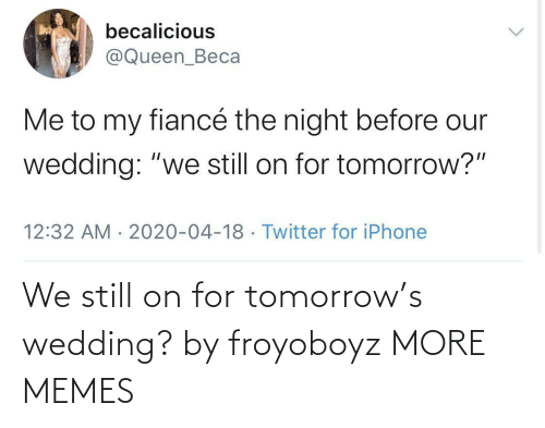 Wedding: We still on for tomorrow's wedding? by froyoboyz MORE MEMES