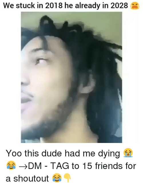 Me Dying: We stuck in 2018 he already in 2028 Yoo this dude had me dying 😭😂 →DM - TAG to 15 friends for a shoutout 😂👇