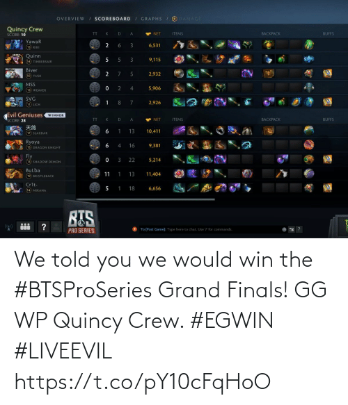 Told You: We told you we would win the #BTSProSeries Grand Finals! GG WP Quincy Crew. #EGWIN #LIVEEVIL https://t.co/pY10cFqHoO