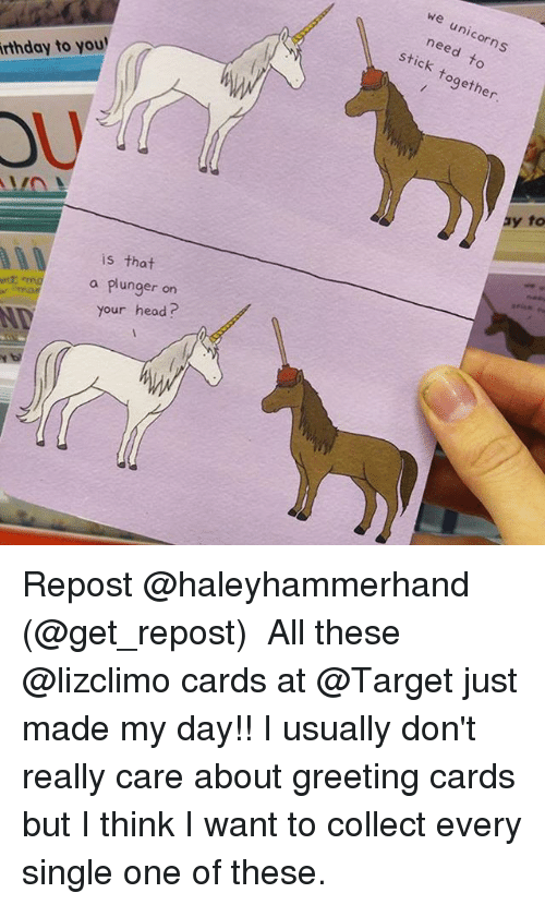 Stick Together: we unicorns  need to  stick together  rthday to you  OU  is that  a plunger on  your head? Repost @haleyhammerhand (@get_repost) ・・・ All these @lizclimo cards at @Target just made my day!! I usually don't really care about greeting cards but I think I want to collect every single one of these.