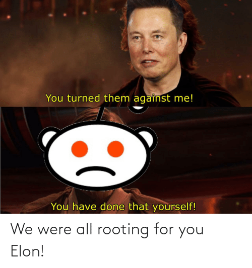 elon: We were all rooting for you Elon!