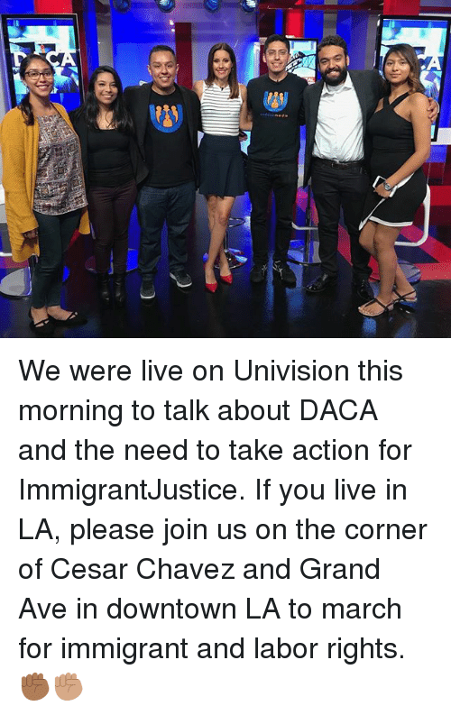 chavez: We were live on Univision this morning to talk about DACA and the need to take action for ImmigrantJustice. If you live in LA, please join us on the corner of Cesar Chavez and Grand Ave in downtown LA to march for immigrant and labor rights. ✊🏾✊🏽