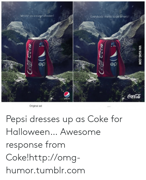 Everybody Wants: We wish you a scary Halloween!  Everybody wants to be a hero!  ep  ep  Coca-Cola  pepsi  Original ad  VIA 9GAG.COM Pepsi dresses up as Coke for Halloween… Awesome response from Coke!http://omg-humor.tumblr.com