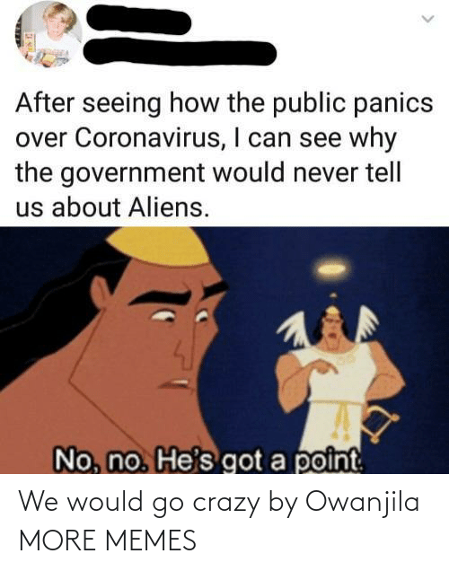 crazy: We would go crazy by Owanjila MORE MEMES