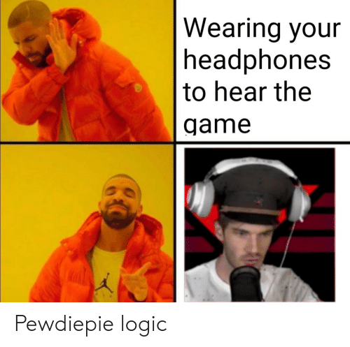 Qame: Wearing your  headphones  to hear the  qame Pewdiepie logic