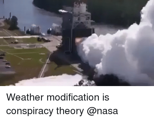 Memes, Nasa, and Weather: Weather modification is conspiracy theory @nasa