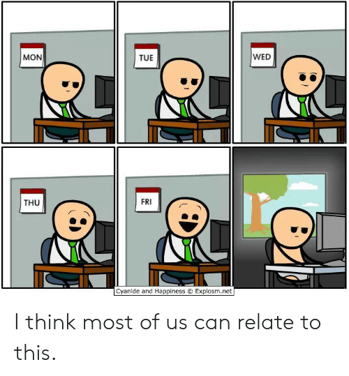 Explosm Net: WED  MON  TUE  FRI  THU  Cyanide and Happiness O Explosm.net I think most of us can relate to this.