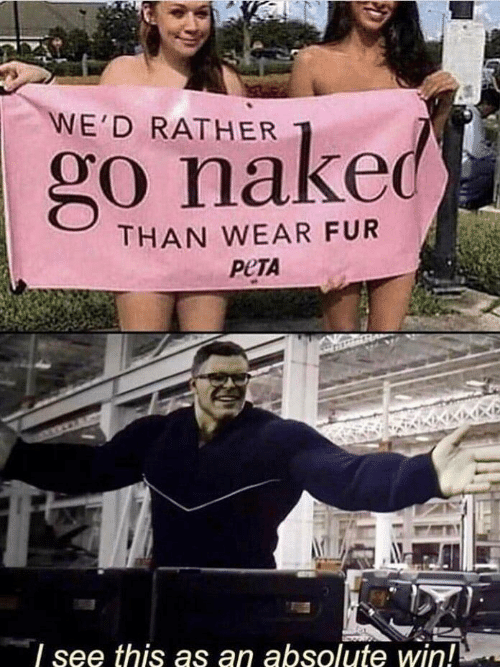 Naked, Fur, and Win: WE'D RATHER  go naked  THAN WEAR FUR  РЕТА  see this as an absolute win!