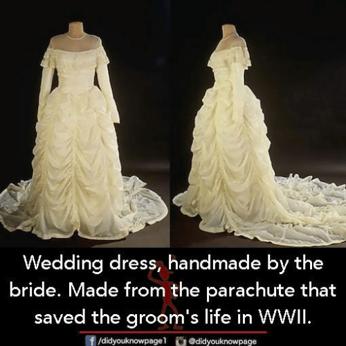Handmade: Wedding dress, handmade by the  bride. Made from the parachute that  saved the groom's life in WWil.  /didyouknowpagel@didyouknowpage