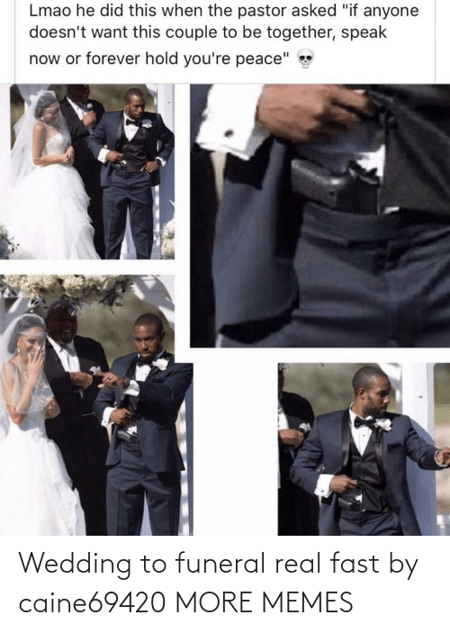 Wedding: Wedding to funeral real fast by caine69420 MORE MEMES