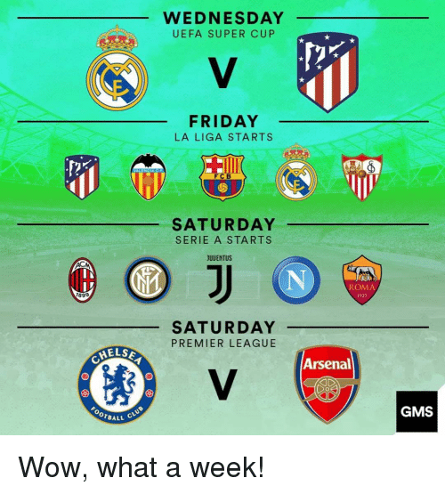 Arsenal, Friday, and Memes: WEDNESDAY  UEFA SUPER CUP  FRIDAY  LA LIGA STARTS  FCB  SATURDAY  SERIE A STARTS  JUUENTUS  ROMA  1927  899  SATURDAY  PREMIER LEAGUE  ELS  Arsenal  OTBALL  GMS Wow, what a week!