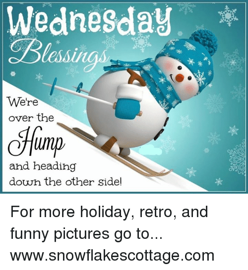 Funnies Pictures: Wednesday  We're  over the  lump  and heading  down the other sidel For more holiday, retro, and funny pictures go to... www.snowflakescottage.com