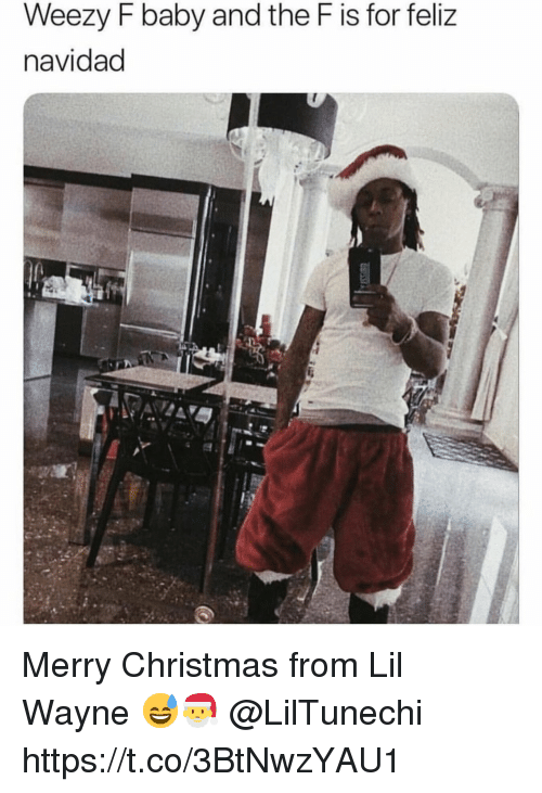 Christmas, Lil Wayne, and Merry Christmas: Weezy F baby and the F is for feliz  navidad Merry Christmas from Lil Wayne 😅🎅 @LilTunechi https://t.co/3BtNwzYAU1