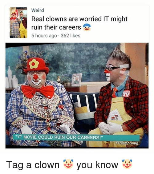 "Memes, Weird, and Clowns: Weird  Real clowns are worried IT might  ruin their careers  5 hours ago 362 likes  IT' MOVIE COULD RUIN OUR CAREERS!"" Tag a clown 🤡 you know 🤡"