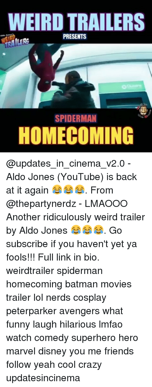 Funny Laughs: WEIRD TRAILERS  PRESENTS  TRAILERS  SPIDERMAN  HOMECOMING @updates_in_cinema_v2.0 - Aldo Jones (YouTube) is back at it again 😂😂😂. From @thepartynerdz - LMAOOO Another ridiculously weird trailer by Aldo Jones 😂😂😂. Go subscribe if you haven't yet ya fools!!! Full link in bio. ● ● ● weirdtrailer spiderman homecoming batman movies trailer lol nerds cosplay peterparker avengers what funny laugh hilarious lmfao watch comedy superhero hero marvel disney you me friends follow yeah cool crazy updatesincinema
