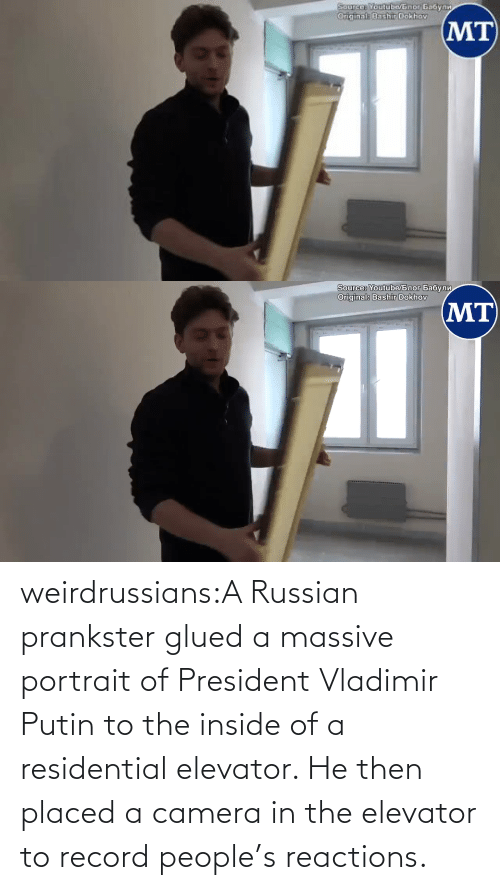 Record: weirdrussians:A Russian prankster glued a massive portrait of President Vladimir Putin to the inside of a residential elevator. He then placed a camera in the elevator to record people's reactions.