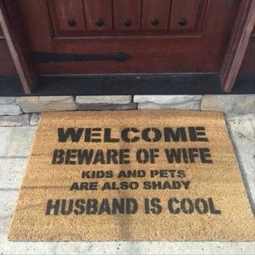Kip: WELCOME  BEWARE OF WIFE  Kips AND PETs  ARE ALSO SHAD  HUSBAND IS COOL