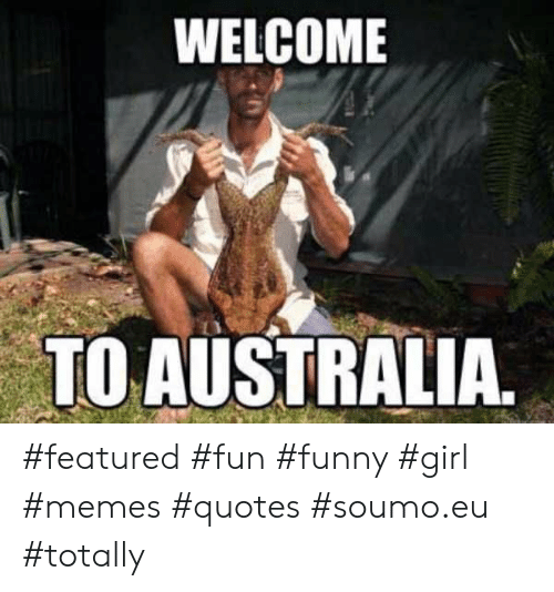 WELCOME TO AUSTRALIA #Featured #Fun #Funny #Girl #Memes ...