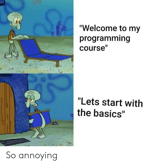 """Programming, Annoying, and Let's: """"Welcome to my  programming  course""""  """"Lets start with  the basics"""" So annoying"""