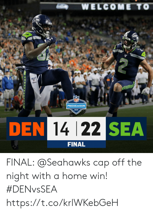 preseason: WELCOME TO  SeA  whon  PRESEASON  2019  DEN 14 22 SEA  FINAL  ww FINAL: @Seahawks cap off the night with a home win! #DENvsSEA https://t.co/krlWKebGeH
