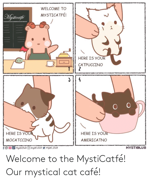 welcome: Welcome to the MystiCatfé! Our mystical cat café!