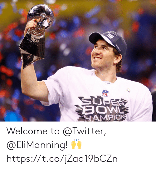welcome: Welcome to @Twitter, @EliManning! 🙌 https://t.co/jZaa19bCZn