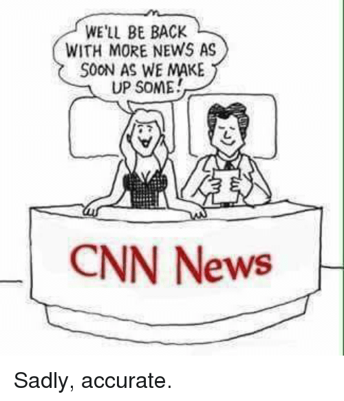 cnn.com, Memes, and News: WE'LL BE BACK  WITH MORE NEWS AS  SOON AS WE MAKE  UP SOME!  ฟู  CNN News Sadly, accurate.