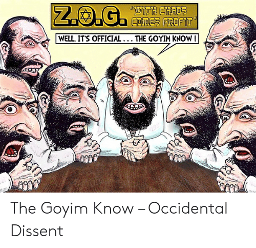 Occidental Dissent: WELL, IT'S OFFICIAL... THE GOYIM KNOW! The Goyim Know – Occidental Dissent