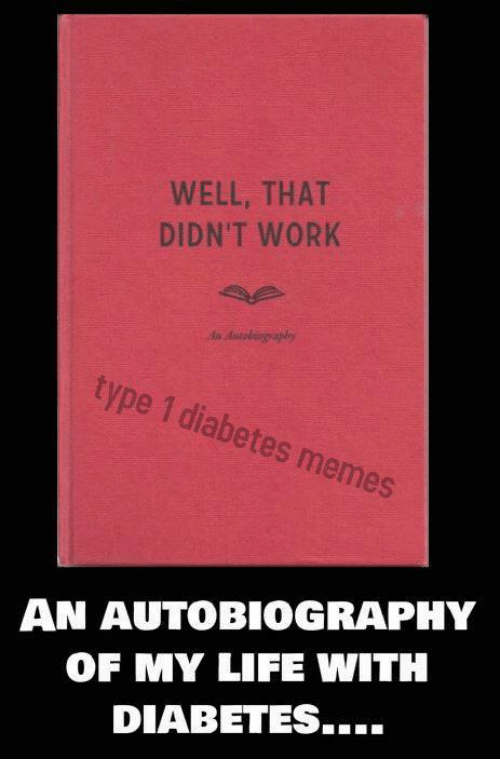 Autobiography: WELL, THAT  DIDN'T WORK  s Autobsoiaplry  type 1 diabetes memes  AN AUTOBIOGRAPHY  OF MY LIFE WITH  DIABETES....