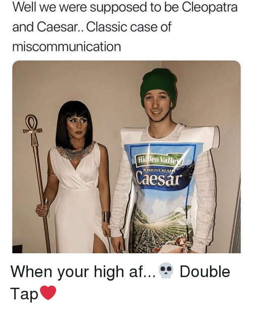 Af, Memes, and High AF: Well we were supposed to be Cleopatra  and Caesar., Classic case of  miscommunication  Hidilen Valle  ROSIOCREA  Caes When your high af...💀 Double Tap❤️