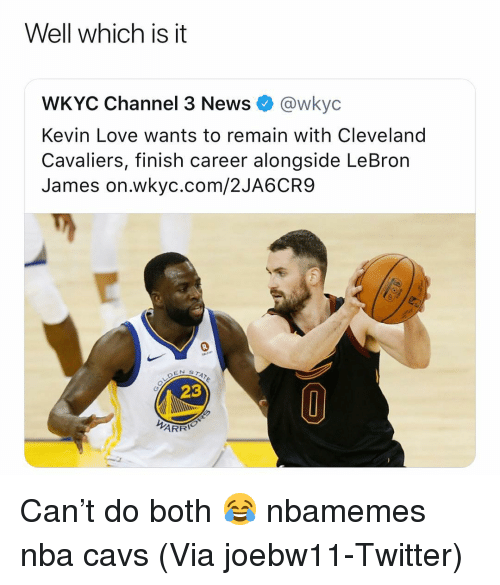 Cleveland Cavaliers: Well which is it  WKYC Channel 3 News @wkyc  Kevin Love wants to remain with Cleveland  Cavaliers, finish career alongside LeBron  James on.wkyc.com/2JA6CR9  23  ARR Can't do both 😂 nbamemes nba cavs (Via ‪joebw11‬-Twitter)