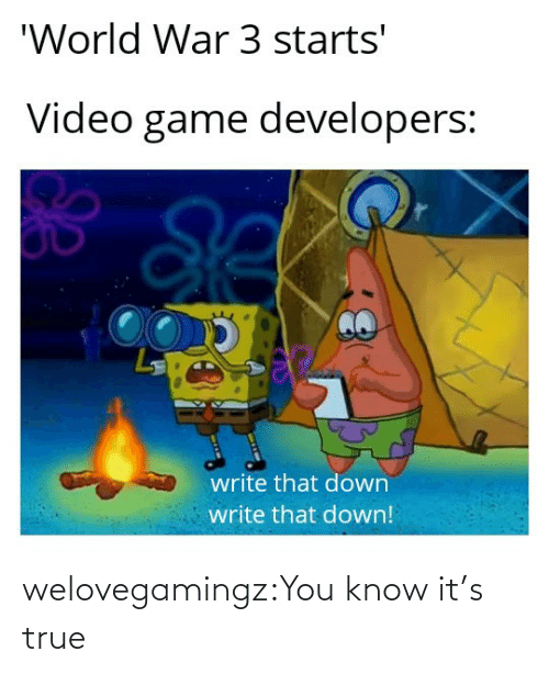 True: welovegamingz:You know it's true