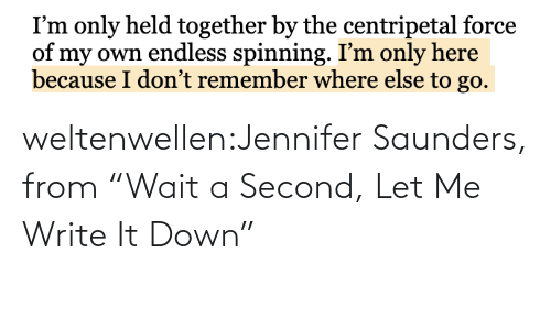 "Tumblr, Blog, and Http: weltenwellen:Jennifer Saunders, from ""Wait a Second, Let Me Write It Down"""