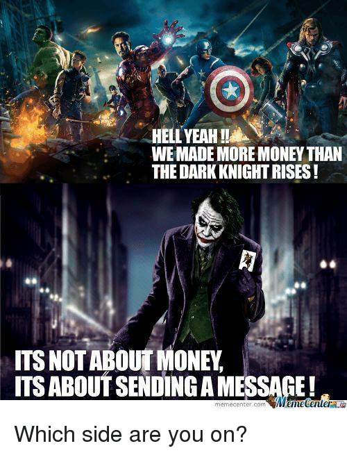 Meme Center Com: WEMADE MORE MONEY THAN  THE DARKKNIGHTRISES  ITS NOT ABOUT MONEY  ITS ABOUTSENDINGA MESSAGE!  meme center-com Which side are you on?