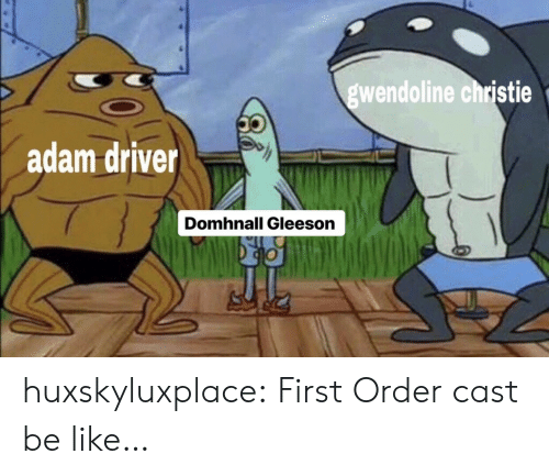 First Order: wendoline christie  dam driver  Domhnall Gleeson huxskyluxplace:  First Order cast be like…