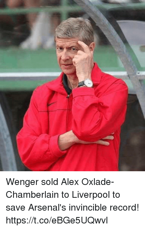 Memes, Liverpool F.C., and Record: Wenger sold Alex Oxlade-Chamberlain to Liverpool to save Arsenal's invincible record! https://t.co/eBGe5UQwvl
