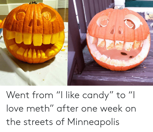 "the streets: Went from ""I like candy"" to ""I love meth"" after one week on the streets of Minneapolis"