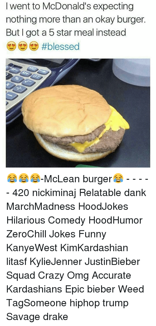 mclean: went to McDonald's expecting  nothing more than an okay burger  But I got a 5 star meal instead 😂😂😂-McLean burger😂 - - - - - 420 nickiminaj Relatable dank MarchMadness HoodJokes Hilarious Comedy HoodHumor ZeroChill Jokes Funny KanyeWest KimKardashian litasf KylieJenner JustinBieber Squad Crazy Omg Accurate Kardashians Epic bieber Weed TagSomeone hiphop trump Savage drake