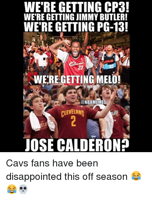 Butlers: WE'RE GETTING CP3!  WE'RE GETTING JIMMY BUTLER!  WE'RE GETTING PG-13!  WE'REGETTING MELO!  @NBAMEMES  CLEVELRN  JOSE CALDERON? Cavs fans have been disappointed this off season 😂😂💀