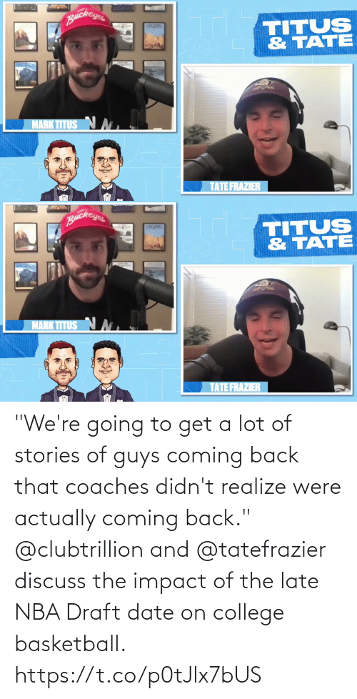 """coming: """"We're going to get a lot of stories of guys coming back that coaches didn't realize were actually coming back.""""  @clubtrillion and @tatefrazier discuss the impact of the late NBA Draft date on college basketball. https://t.co/p0tJlx7bUS"""