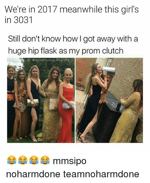 Clutchness: We're in 2017 meanwhile this girl's  in 3031  Still don't know how I got away with a  huge hip flask as my prom clutch  妆 😂😂😂😂 mmsipo noharmdone teamnoharmdone