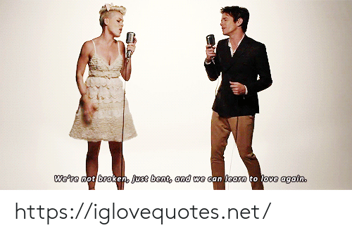 Learn To: We're not broken, just bent, and we can learn to love again. https://iglovequotes.net/