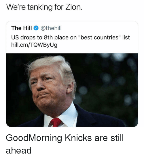 """New York Knicks, Nba, and Best: We're tanking for Zior.  The Hill @thehill  US drops to 8th place on """"best countries"""" list  hill.cm/TQWByUg GoodMorning Knicks are still ahead"""