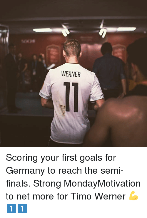 Semy: WERNER Scoring your first goals for Germany to reach the semi-finals. Strong MondayMotivation to net more for Timo Werner 💪1️⃣1️⃣