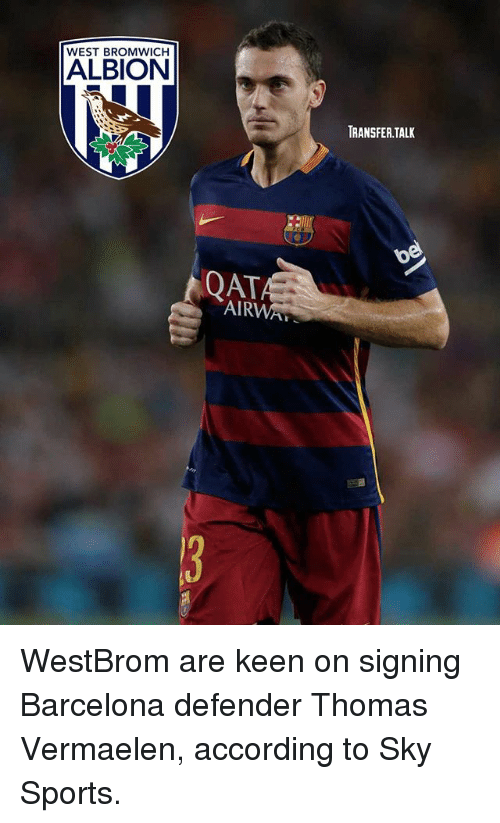 qat: WEST BROMWICH  ALBION  TRANSFER.TALI  QAT  AIRWA WestBrom are keen on signing Barcelona defender Thomas Vermaelen, according to Sky Sports.