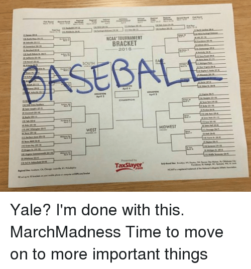 ncaa tournament: WEST  NCAA TOURNAMENT  BRACKET  2016  TaxSlayer  MIDWEST Yale? I'm done with this. MarchMadness Time to move on to more important things